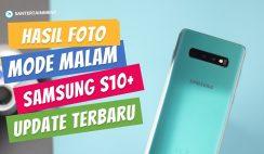 Hasil Foto Mode Malam di Samsung Galaxy S10+ Setelah Update Juni 2019 - Perbandingan dengan Sebelum