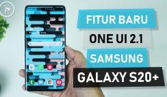 Fitur Baru OneUI 2.1 di Samsung Galaxy S20+ yang Belum Ada di OneUI 2.0 di Samsung S10+ dan Note 10+