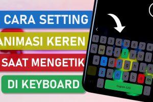 Cara Aktifkan Efek Animasi Keren di Keyboard HP - Tips Setting Aplikasi Keys Cafe Terbaru Good Lock