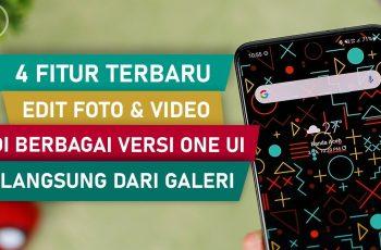 4 Fitur Terbaru Untuk Edit Foto dan Video di Berbagai Versi One UI